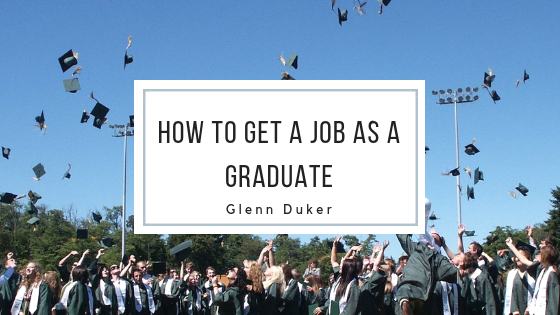 How to Get a Job as a Graduate- Glenn Duker