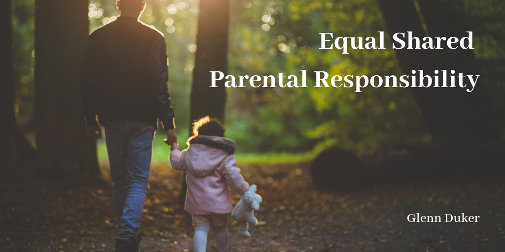 Equal Shared Parental Responsibility- Glenn Duker